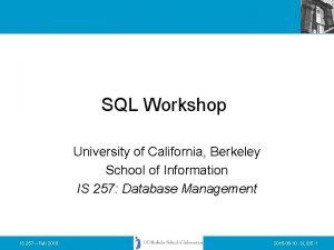 SQL Workshop University of California Berkeley School of