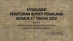 SOSIALISASI PERATURAN BUPATI PEMALANG NOMOR 17 TAHUN 2020