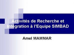 Activits de Recherche et Intgration lEquipe SIMBAD Amel