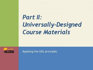 Part II UniversallyDesigned Course Materials Applying the UDL