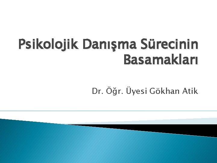 Psikolojik Danma Srecinin Basamaklar Dr r yesi Gkhan