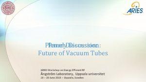 Plenary Discussion Panel Discussion Future of Vacuum Tubes