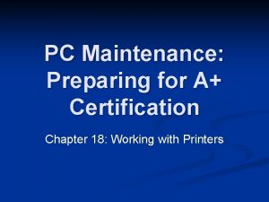 PC Maintenance Preparing for A Certification Chapter 18