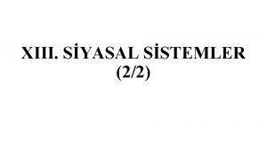 XIII SYASAL SSTEMLER 22 XIII Siyasal Sistemler 22