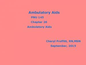 Ambulatory Aids PNU 145 Chapter 26 Ambulatory Aids