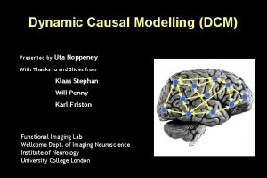 Dynamic Causal Modelling DCM Presented by Uta Noppeney
