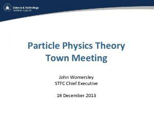 Particle Physics Theory Town Meeting John Womersley STFC