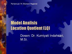 Pertemuan VI Ekonomi Regional Model Analisis Location Quotient