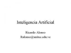 Inteligencia Artificial Ricardo Alonso Ralonsounitec edu ve Inteligencia