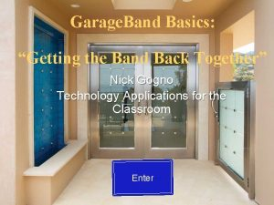 Garage Band Basics Getting the Band Back Together
