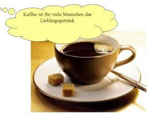 Kaffee ist fr viele Menschen das Lieblingsgetrnk KaffeeDurst