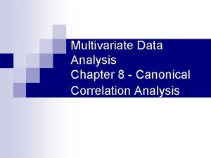 Multivariate Data Analysis Chapter 8 Canonical Correlation Analysis