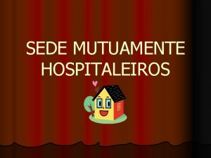 SEDE MUTUAMENTE HOSPITALEIROS Versculo Chave l Sede mutuamente