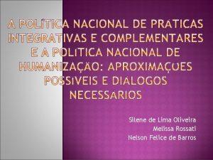 Silene de Lima Oliveira Melissa Rossati Nelson Felice