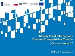 Gwny Punkt Informacyjny Funduszy Europejskich w Toruniu Czas