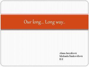 Our long Long way Alena Jurcskov Michaela imkoviov