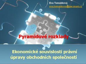 Eva Tomkov eva tomaskovalaw muni cz Pyramidov rozklady