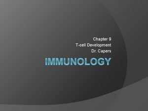 Chapter 9 Tcell Development Dr Capers IMMUNOLOGY Kindt