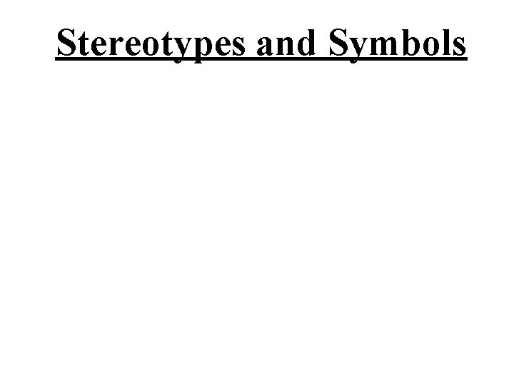 Stereotypes and Symbols STEREOTYPES AND SYMBOLS How is