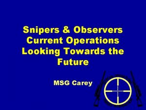 Snipers Observers Current Operations Looking Towards the Future