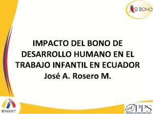 IMPACTO DEL BONO DE DESARROLLO HUMANO EN EL