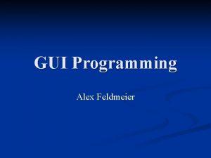 GUI Programming Alex Feldmeier Concepts Create GUI from