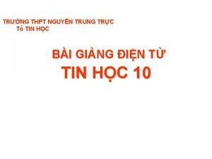 TRNG THPT NGUYN TRUNG TRC T TIN HC