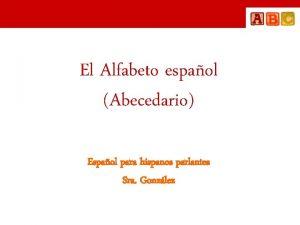 El Alfabeto espaol Abecedario Espaol para hispanos parlantes