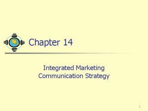 Chapter 14 Integrated Marketing Communication Strategy 1 Marketing