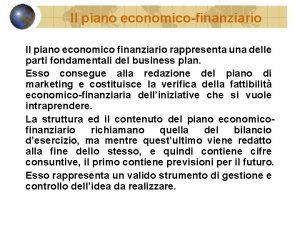 Il piano economicofinanziario Il piano economico finanziario rappresenta
