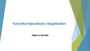 Turisztikai fejlesztsek a Szigetkzben Elad dr Pet Pter
