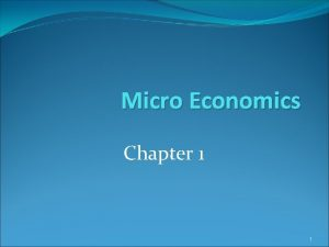 Micro Economics Chapter 1 1 Definition of Economics