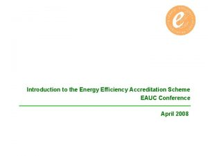 Introduction to the Energy Efficiency Accreditation Scheme EAUC