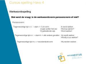 Cursus spelling Havo 4 Werkwoordsspelling Stel eerst de