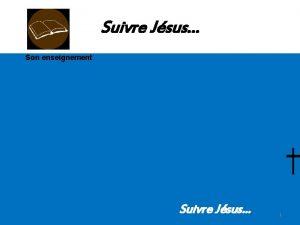 Suivre Jsus Son enseignement Suivre Jsus 1 SON