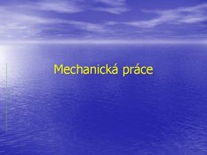 Mechanick prce Mechanick prce Mechanickou prci konme pokud