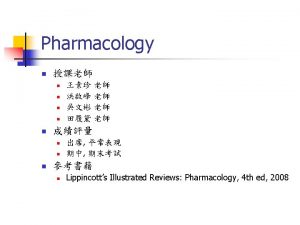 Orientation to Pharmacology LuTai Tien Ph D Department