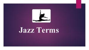 Jazz Terms Steps and Walks Jazz walk Posture