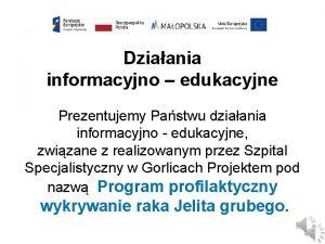 Dziaania informacyjno edukacyjne Prezentujemy Pastwu dziaania informacyjno edukacyjne