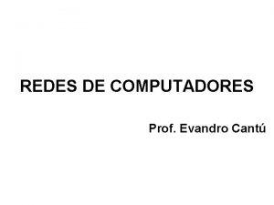 REDES DE COMPUTADORES Prof Evandro Cant Prof Evandro