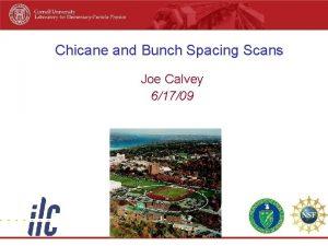 Chicane and Bunch Spacing Scans Joe Calvey 61709