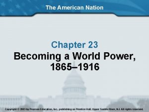 The American Nation Chapter 23 Becoming a World