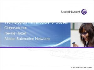 Technological Infrastructure for Subsea Observatories Neville Hazell Alcatel