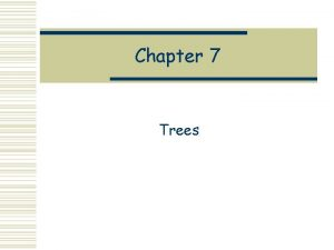 Chapter 7 Trees Trees w Trees are important