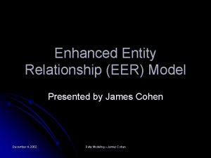 Enhanced Entity Relationship EER Model Presented by James