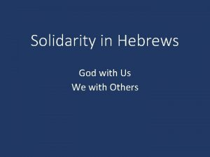 Solidarity in Hebrews God with Us We with