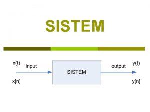 SISTEM p Suatu sistem yang merupakan proses fisik
