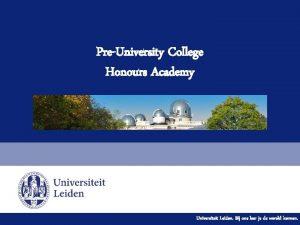PreUniversity College Honours Academy Universiteit Leiden Bij ons