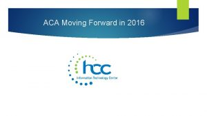 ACA Moving Forward in 2016 AGENDA First Advantage