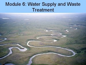 Module 6 Water Supply and Waste Treatment Issues